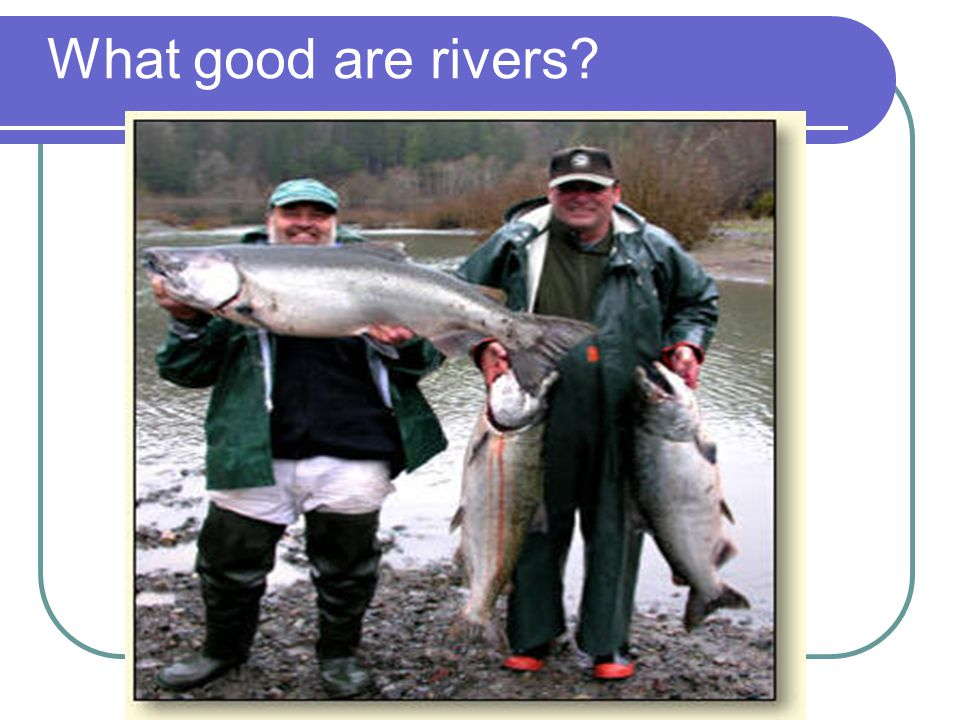 What good are rivers
