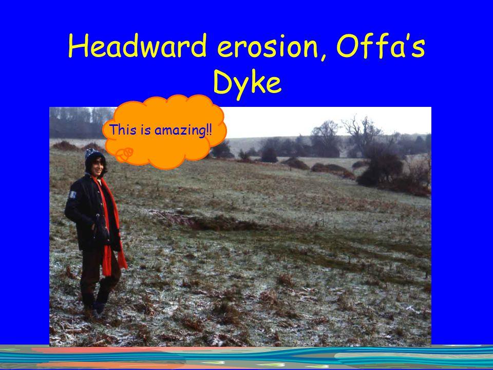 Headward erosion, Offa's Dyke
