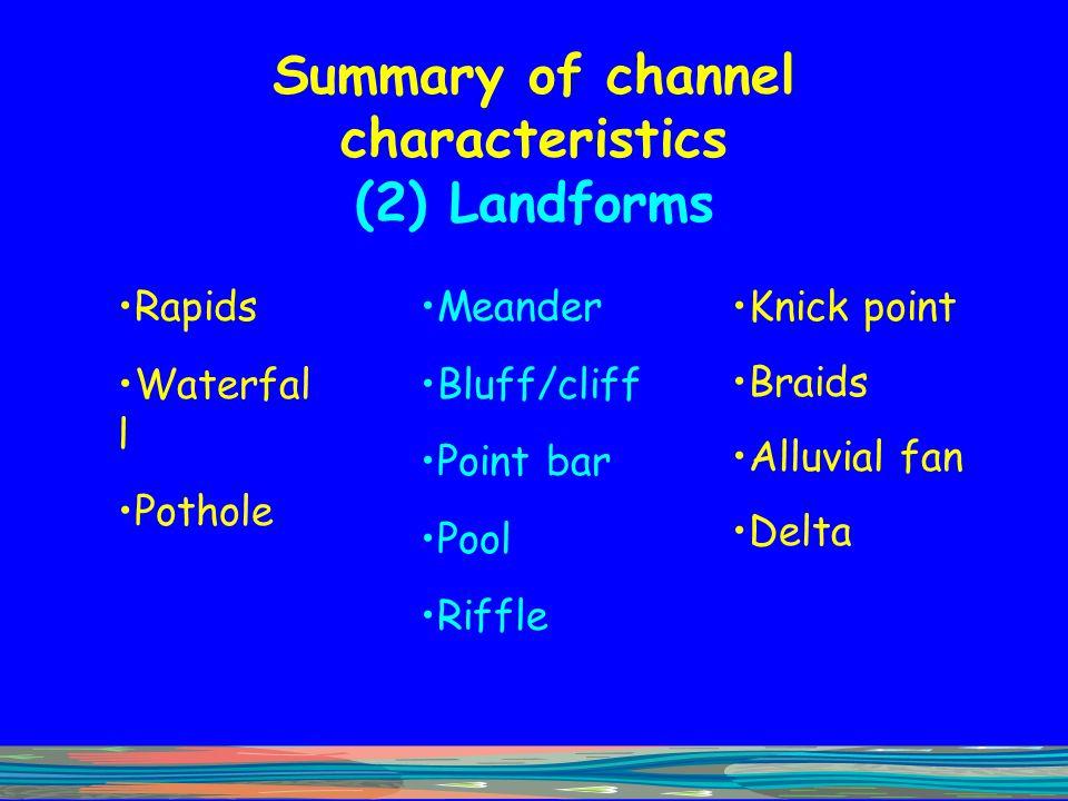 Summary of channel characteristics (2) Landforms
