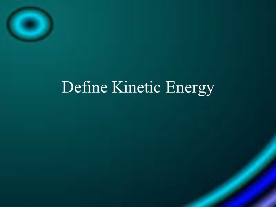 Define Kinetic Energy