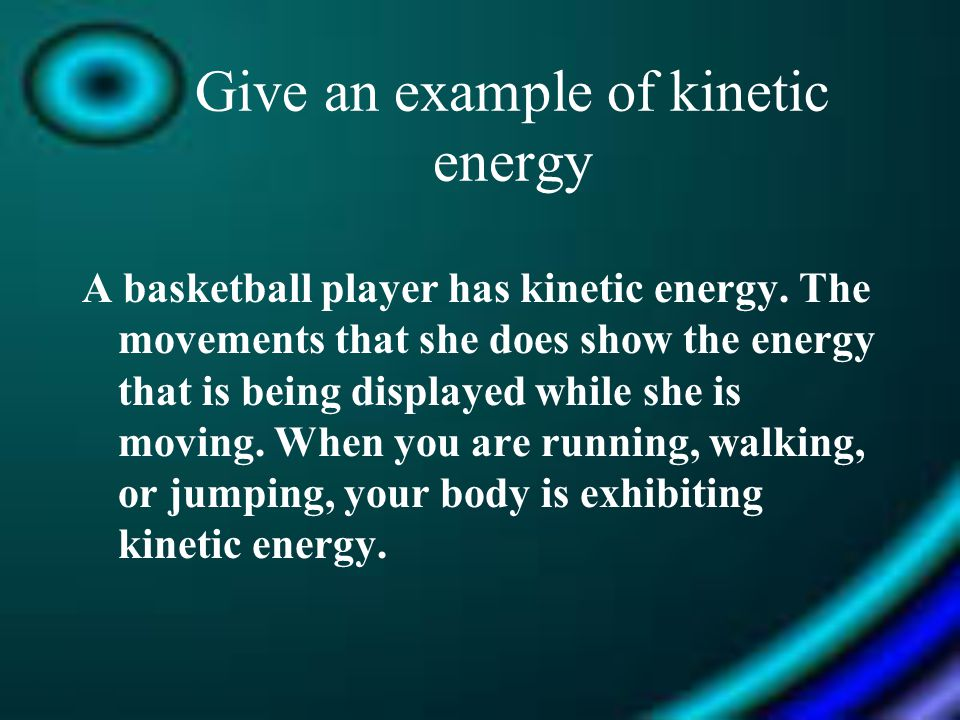 Give an example of kinetic energy