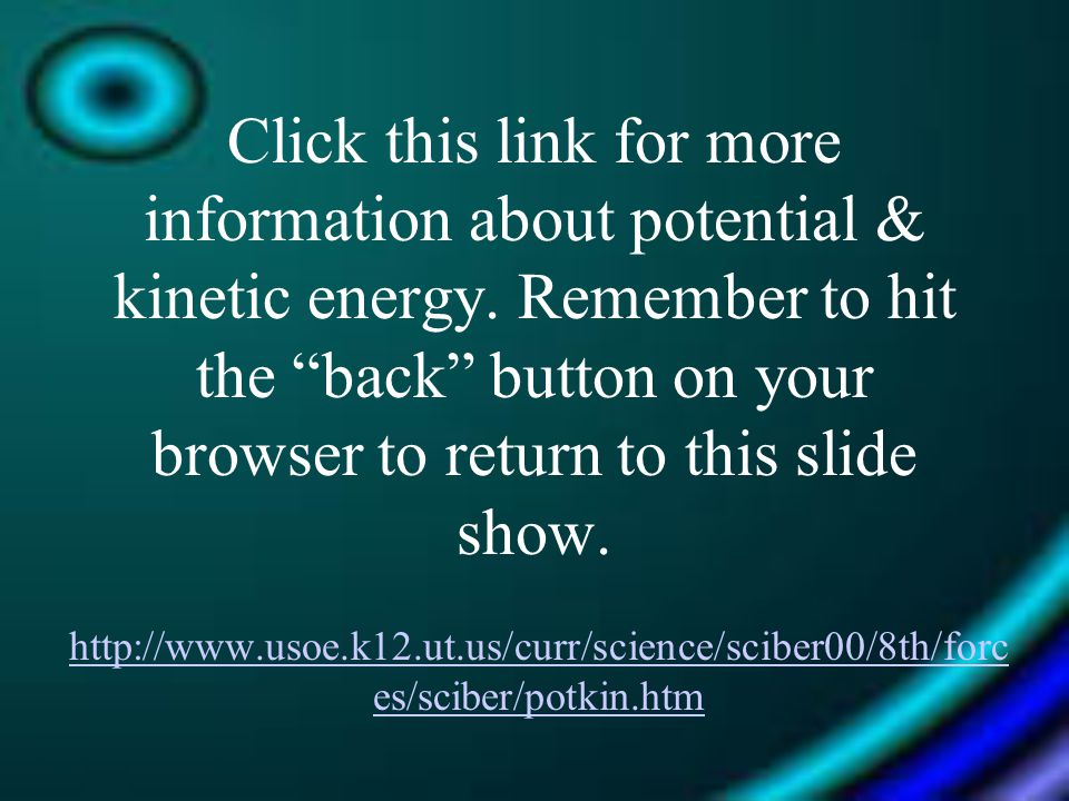Click this link for more information about potential & kinetic energy
