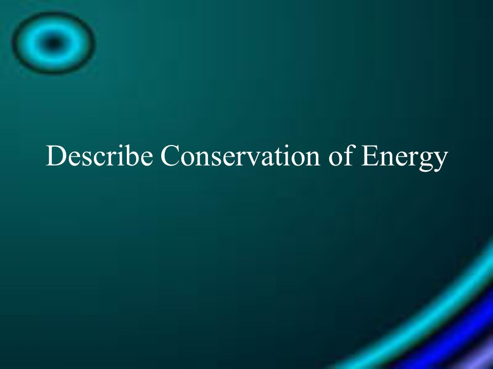 Describe Conservation of Energy