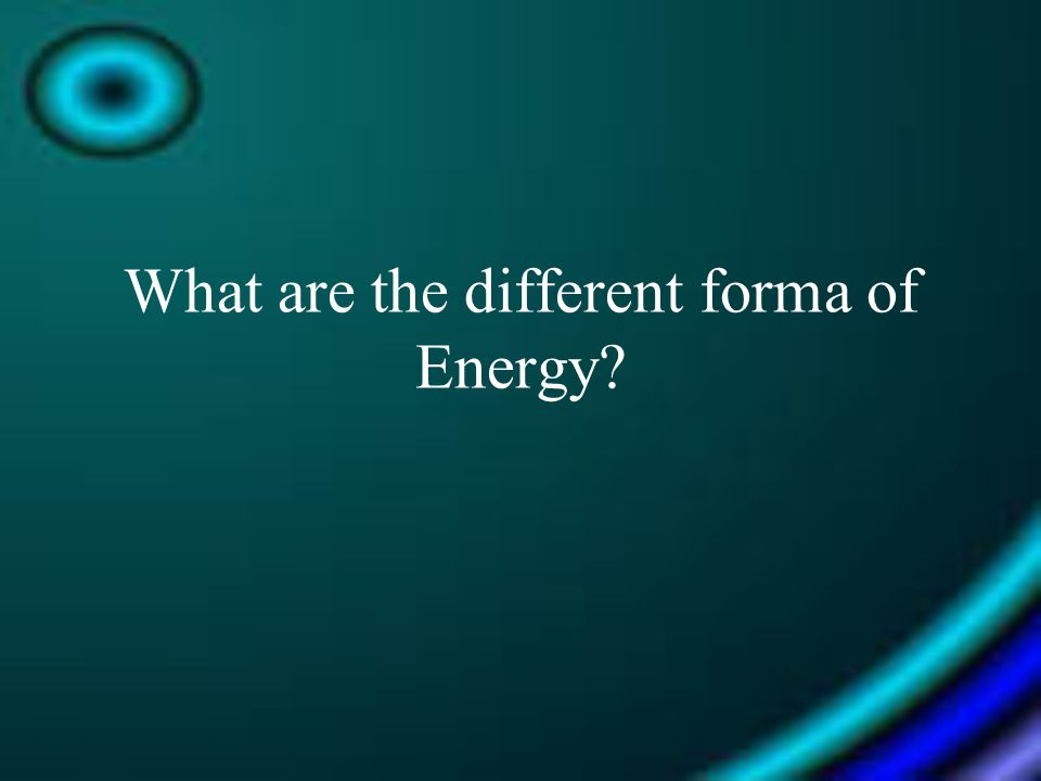 What are the different forma of Energy
