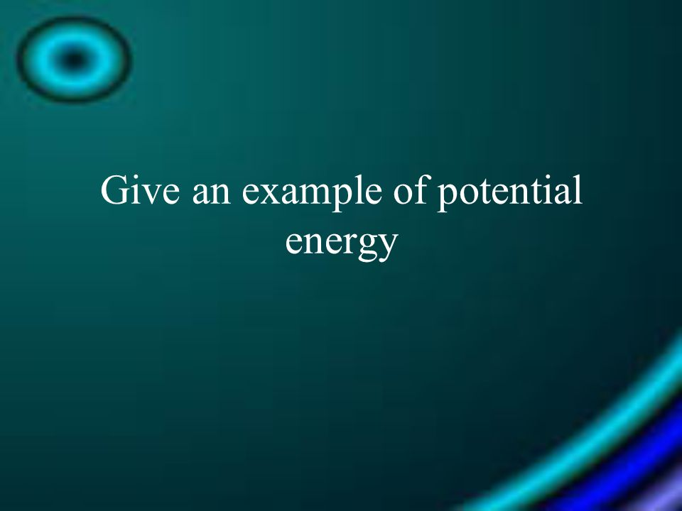 Give an example of potential energy