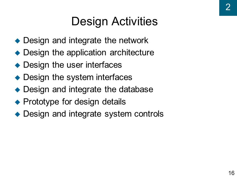 Design Activities Design and integrate the network