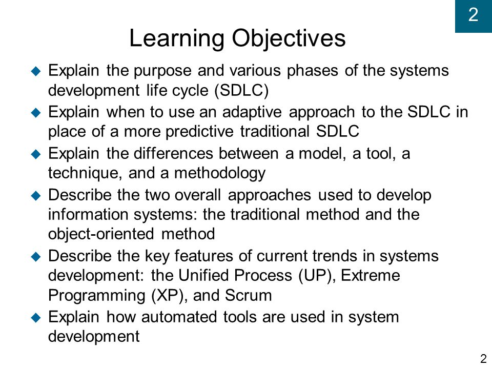 Learning Objectives Explain the purpose and various phases of the systems development life cycle (SDLC)‏
