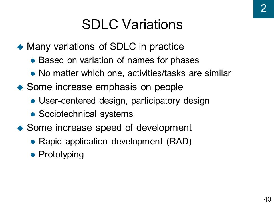 SDLC Variations Many variations of SDLC in practice