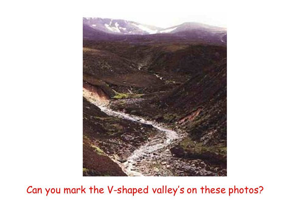 Can you mark the V-shaped valley's on these photos