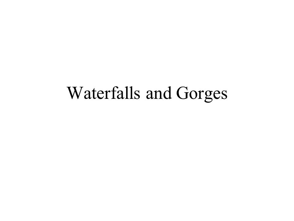 Waterfalls and Gorges
