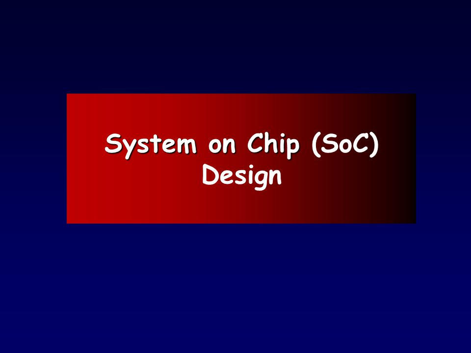System on Chip (SoC) Design