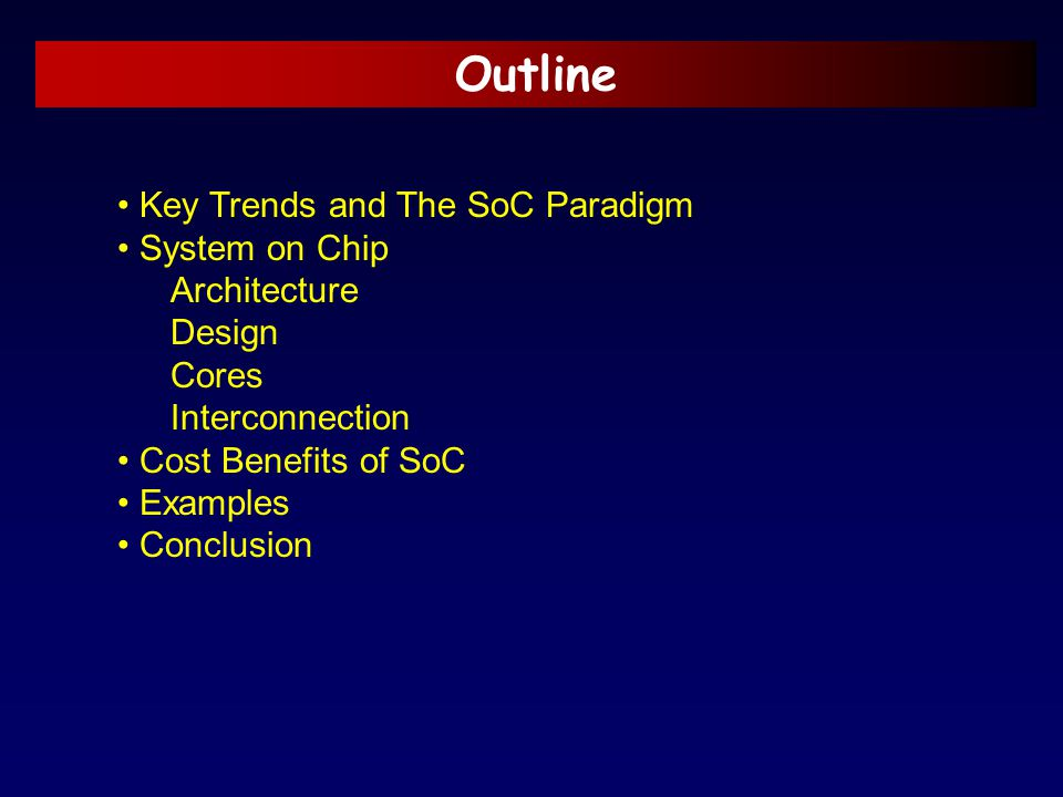 Outline Key Trends and The SoC Paradigm System on Chip Architecture