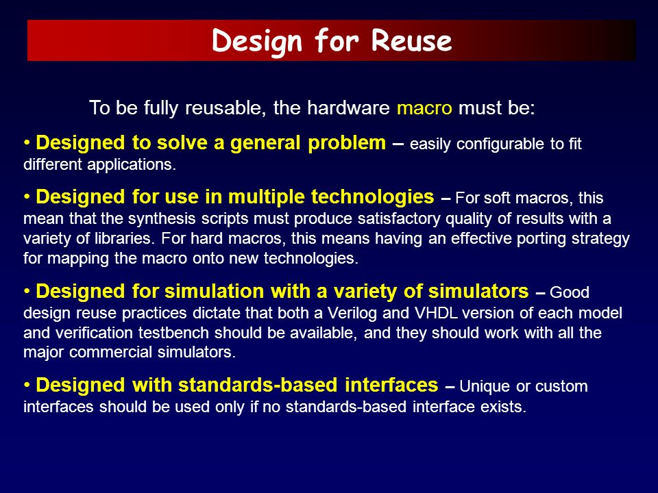 Design for Reuse To be fully reusable, the hardware macro must be: