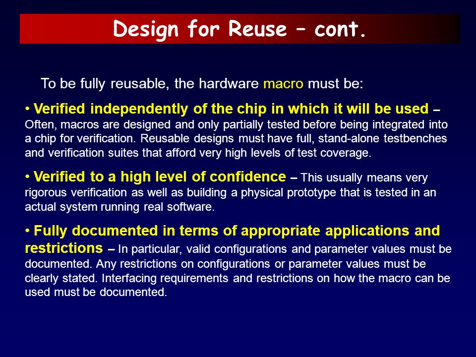 Design for Reuse – cont. To be fully reusable, the hardware macro must be: