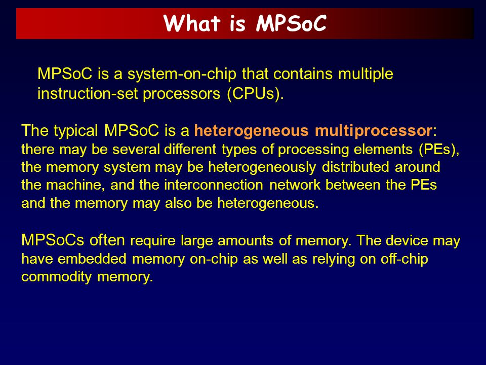 What is MPSoC MPSoC is a system-on-chip that contains multiple instruction-set processors (CPUs).