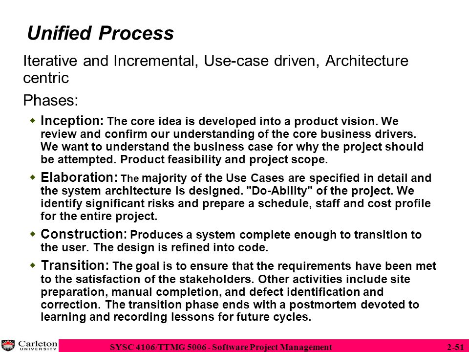 Unified Process Iterative and Incremental, Use-case driven, Architecture centric. Phases:
