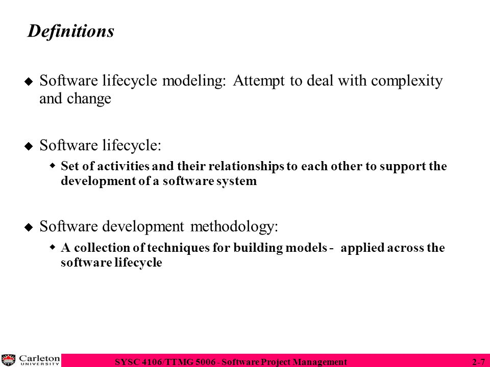 Definitions Software lifecycle modeling: Attempt to deal with complexity and change. Software lifecycle: