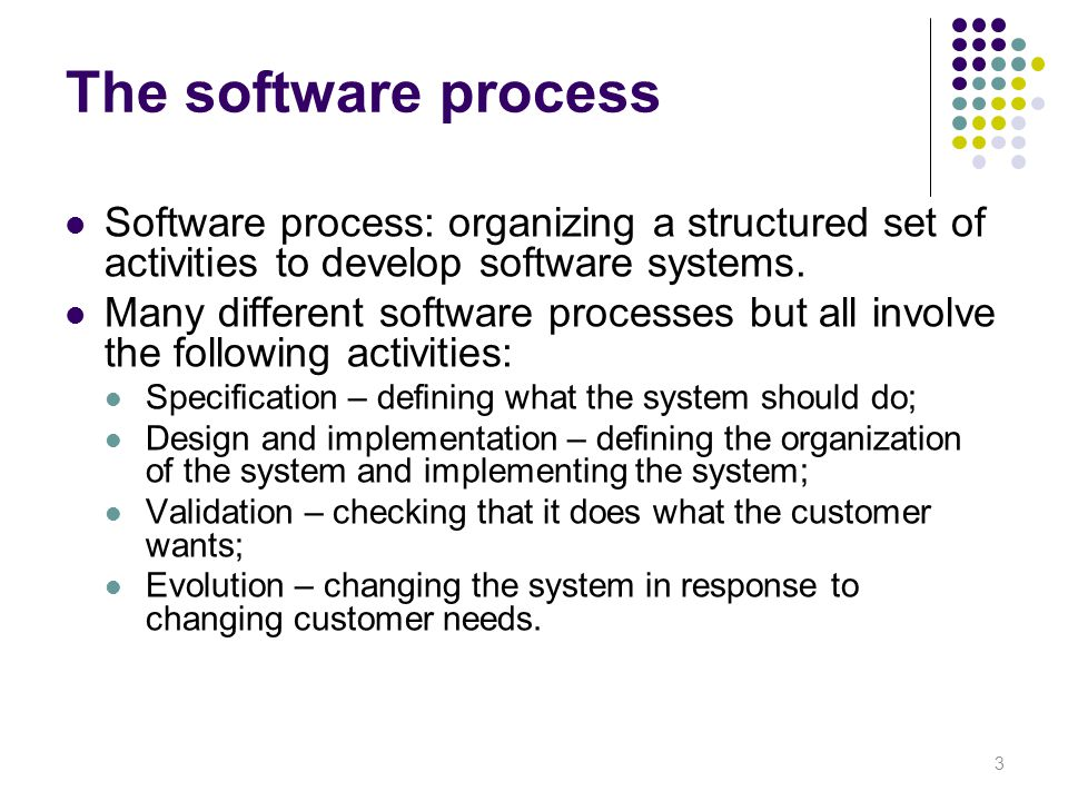 The software process Software process: organizing a structured set of activities to develop software systems.