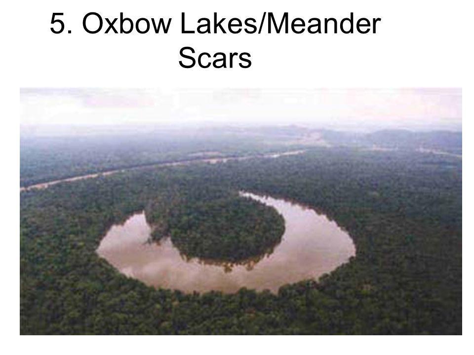 5. Oxbow Lakes/Meander Scars