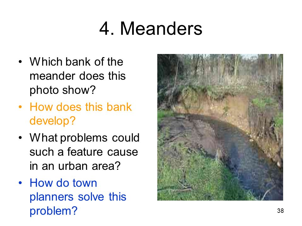 4. Meanders Which bank of the meander does this photo show