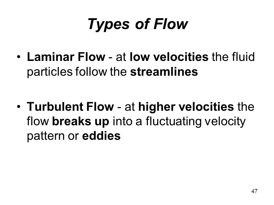 Types of Flow Laminar Flow - at low velocities the fluid particles follow the streamlines.