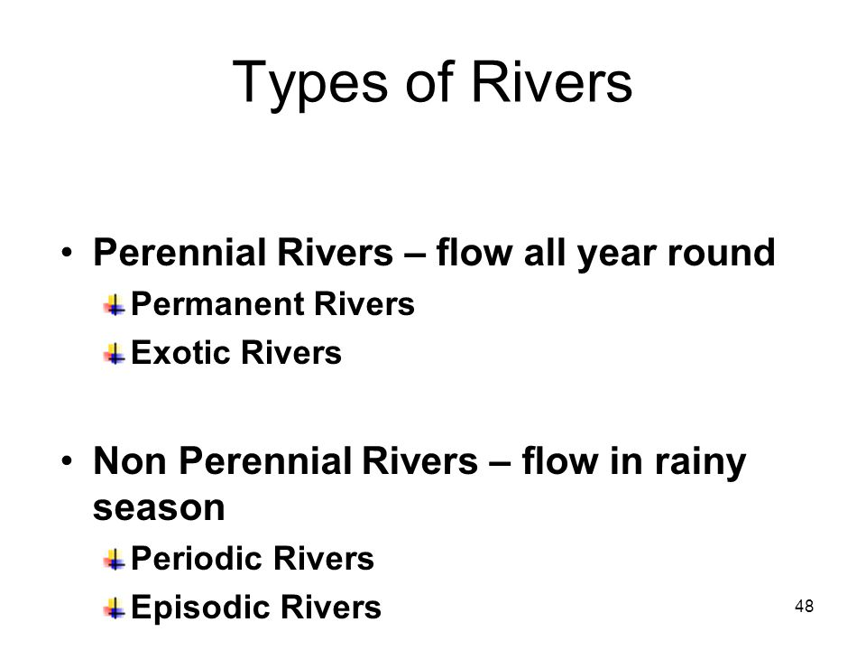 Types of Rivers Perennial Rivers – flow all year round