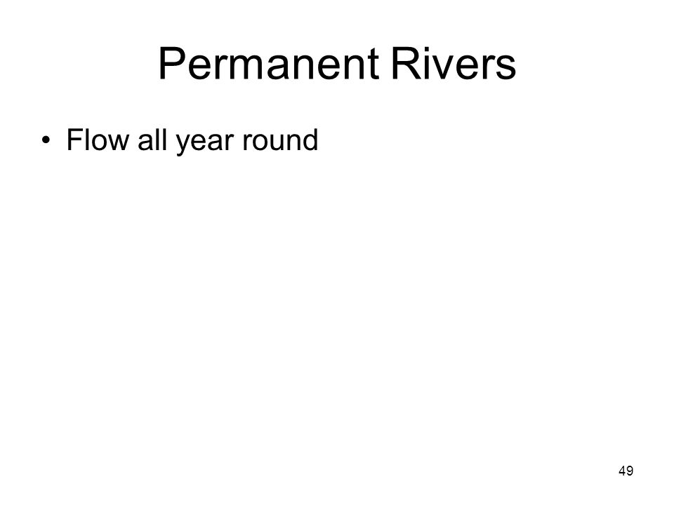 Permanent Rivers Flow all year round