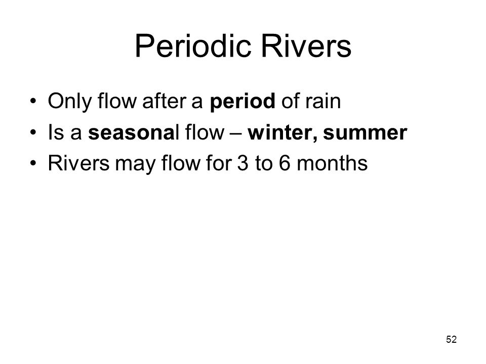 Periodic Rivers Only flow after a period of rain