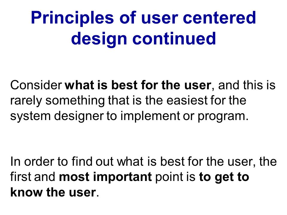 Principles of user centered design continued