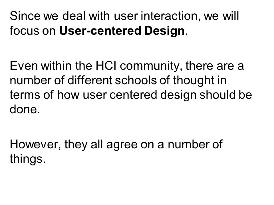 Since we deal with user interaction, we will focus on User-centered Design.