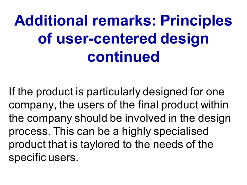 Additional remarks: Principles of user-centered design continued