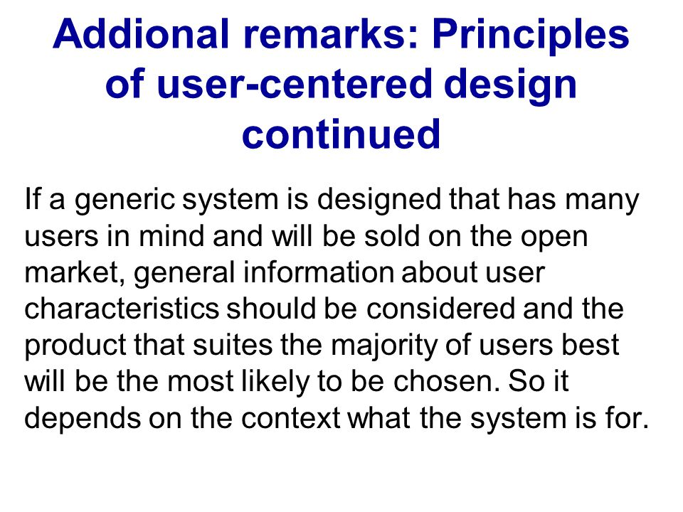 Addional remarks: Principles of user-centered design continued