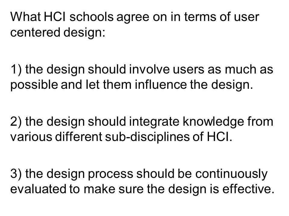 What HCI schools agree on in terms of user centered design: