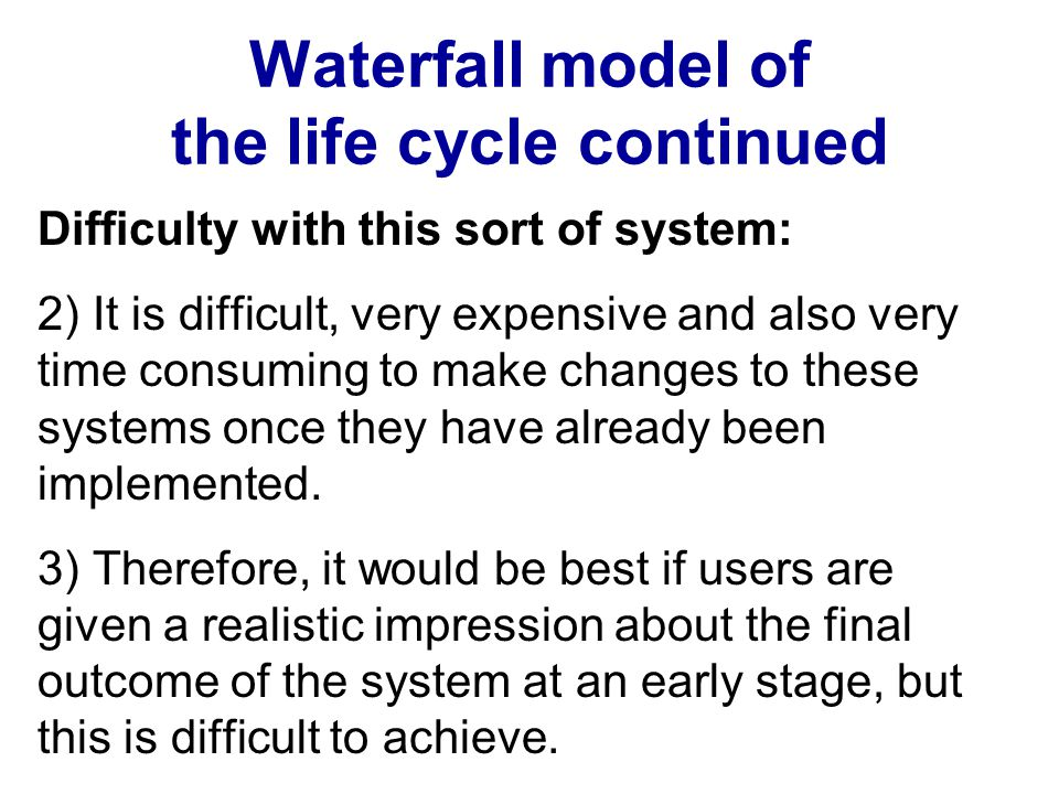 Waterfall model of the life cycle continued