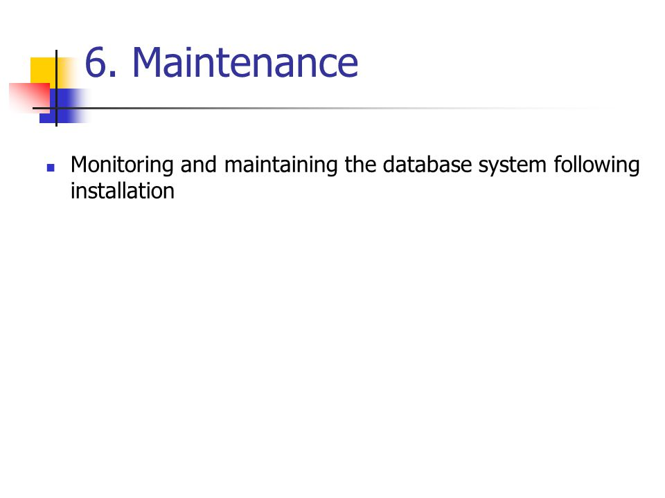 6. Maintenance Monitoring and maintaining the database system following installation