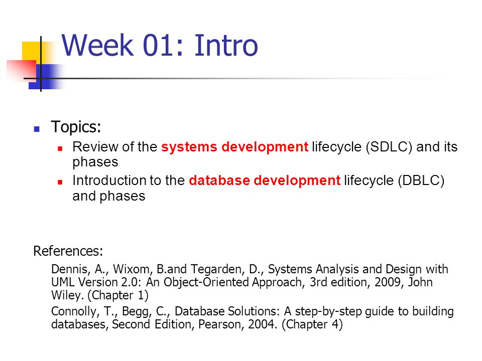 ZEIT2301 Design of IS Week 01: Intro. Week 01: Intro. Topics: Review of the systems development lifecycle (SDLC) and its phases.