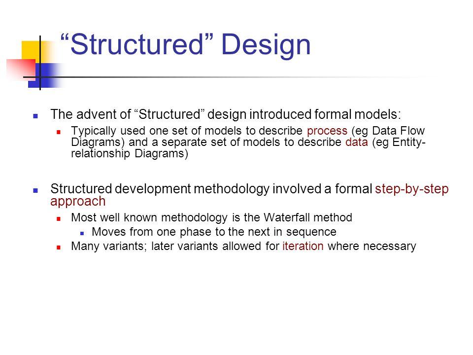 ZEIT2301 Design of IS Week 01: Intro. Structured Design. The advent of Structured design introduced formal models: