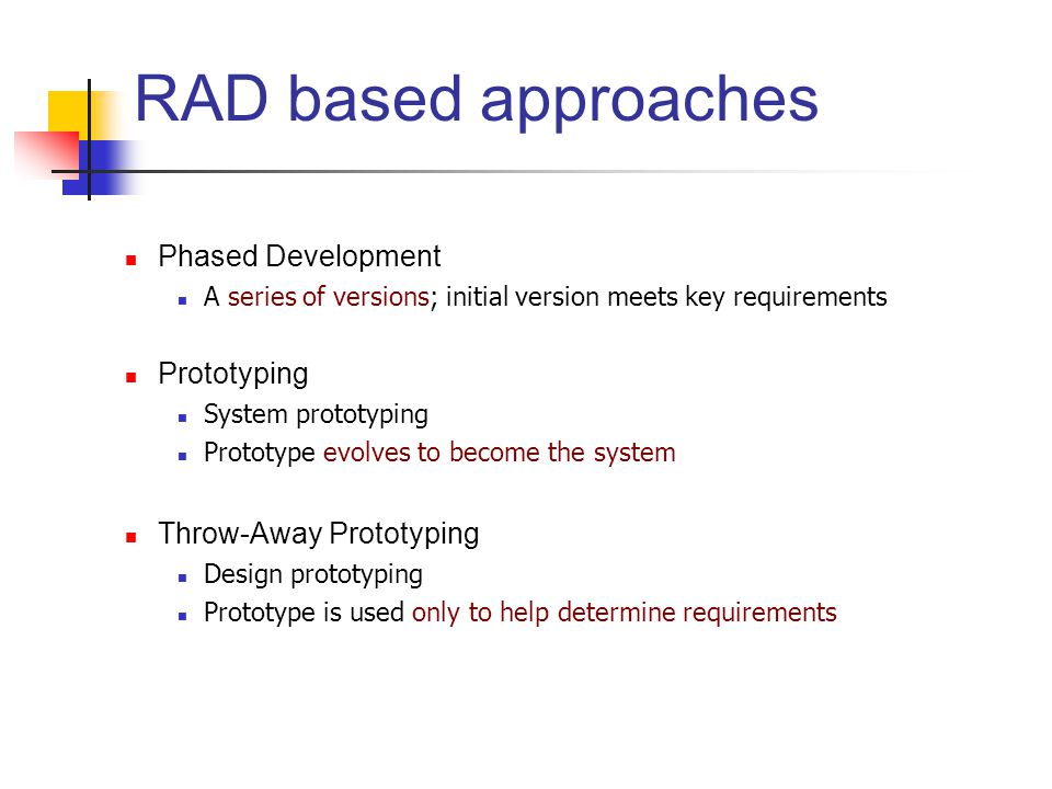 RAD based approaches Phased Development Prototyping