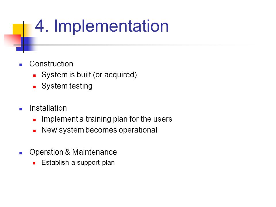 4. Implementation Construction System is built (or acquired)