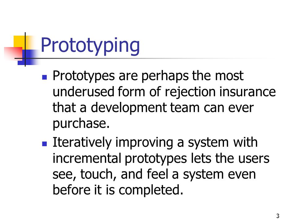 Prototyping Prototypes are perhaps the most underused form of rejection insurance that a development team can ever purchase.