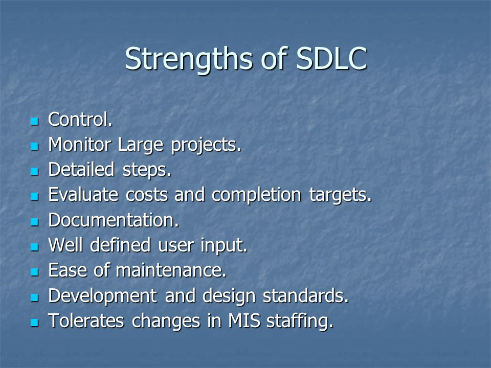 Strengths of SDLC Control. Monitor Large projects. Detailed steps.