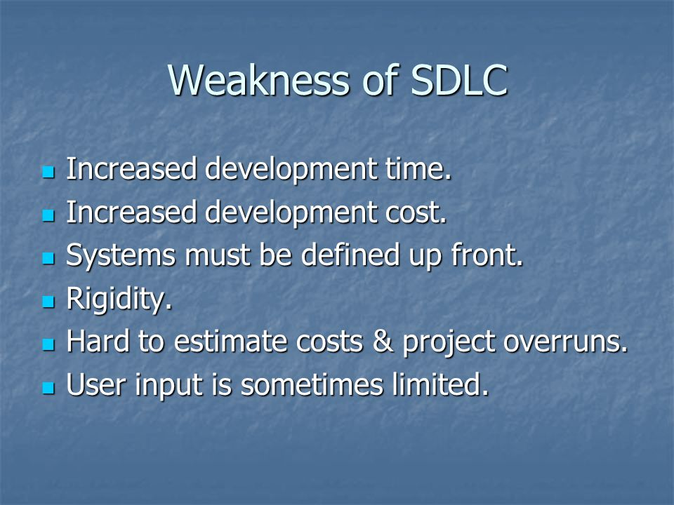 Weakness of SDLC Increased development time.