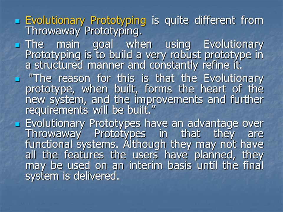 Evolutionary Prototyping is quite different from Throwaway Prototyping.
