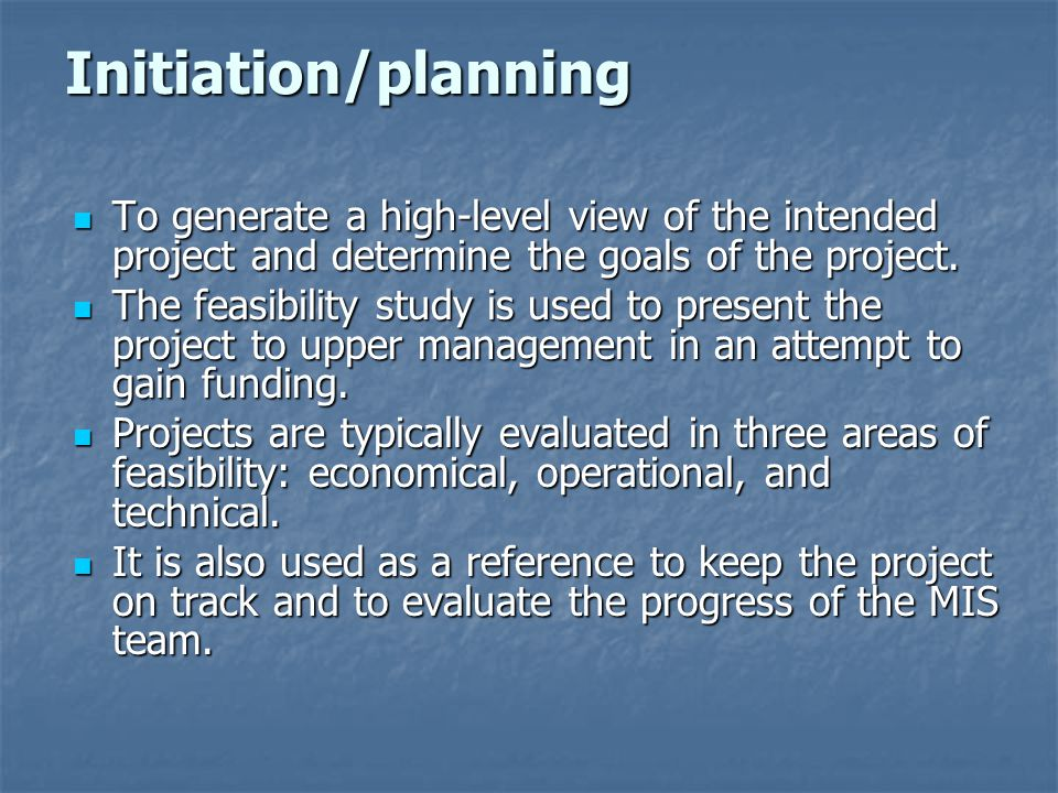 Initiation/planning To generate a high-level view of the intended project and determine the goals of the project.
