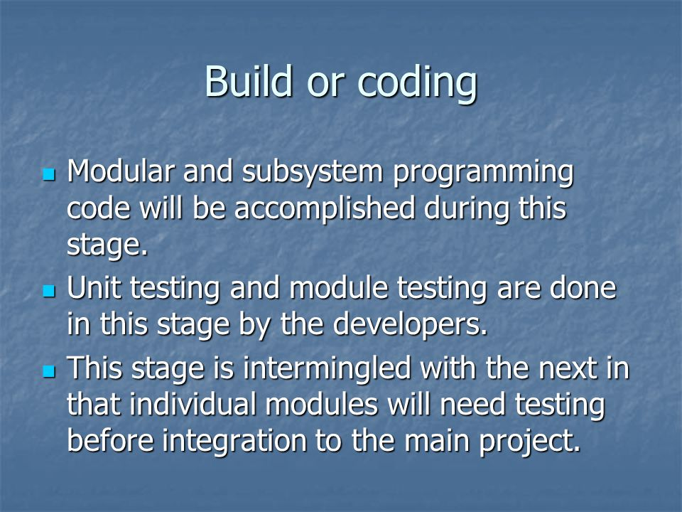 Build or coding Modular and subsystem programming code will be accomplished during this stage.