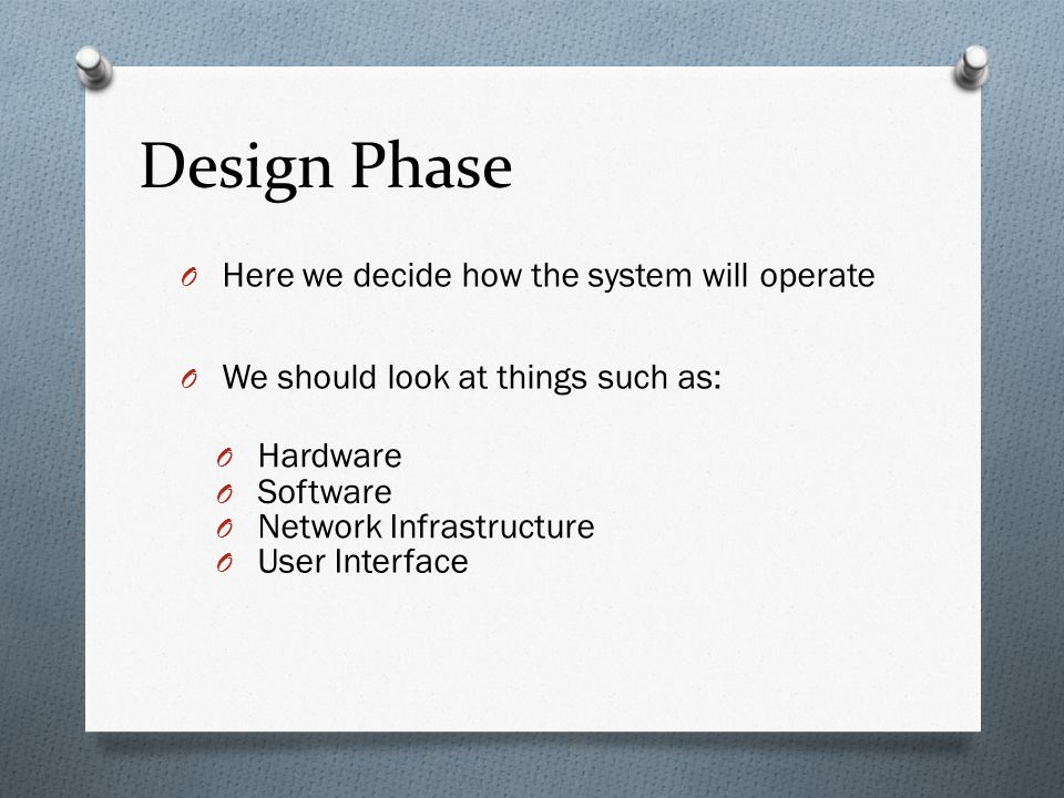Design Phase Here we decide how the system will operate