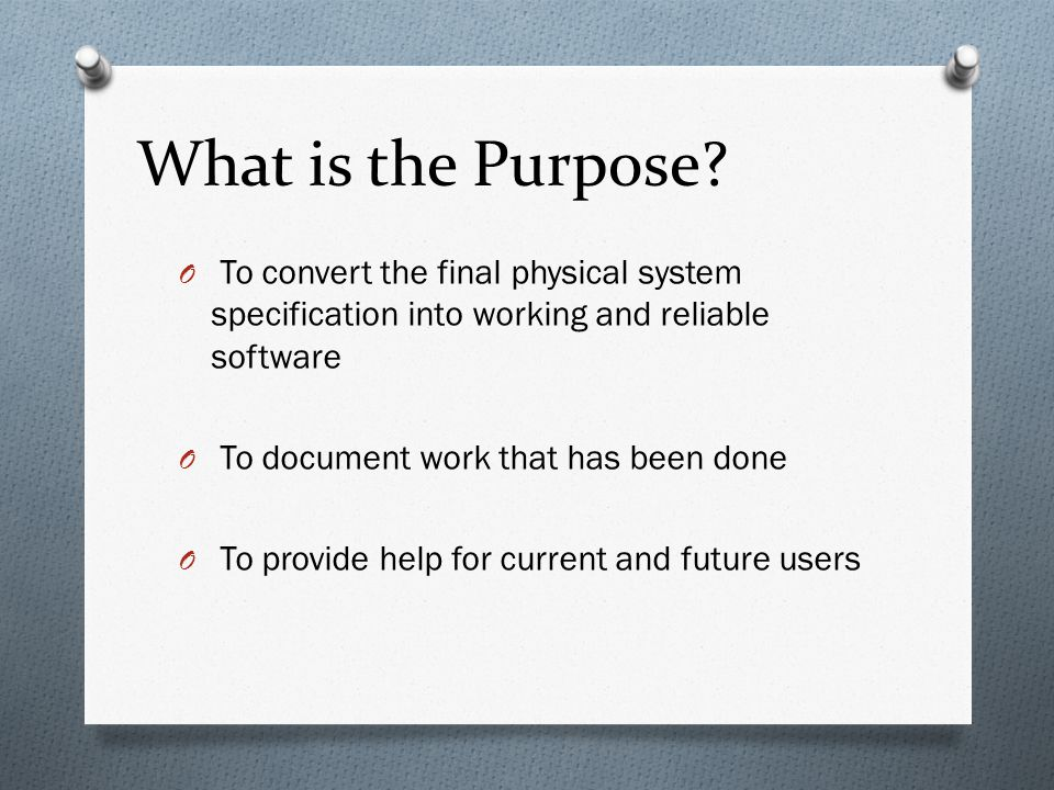 What is the Purpose To convert the final physical system specification into working and reliable software.