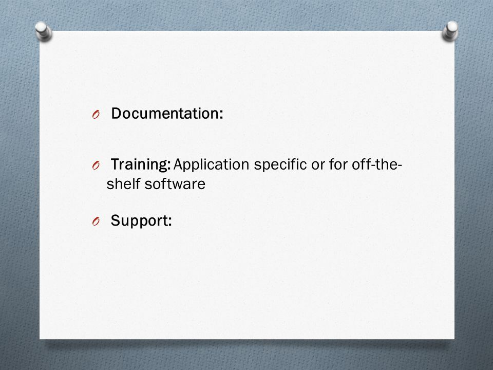 Documentation: Training: Application specific or for off-the-shelf software Support: