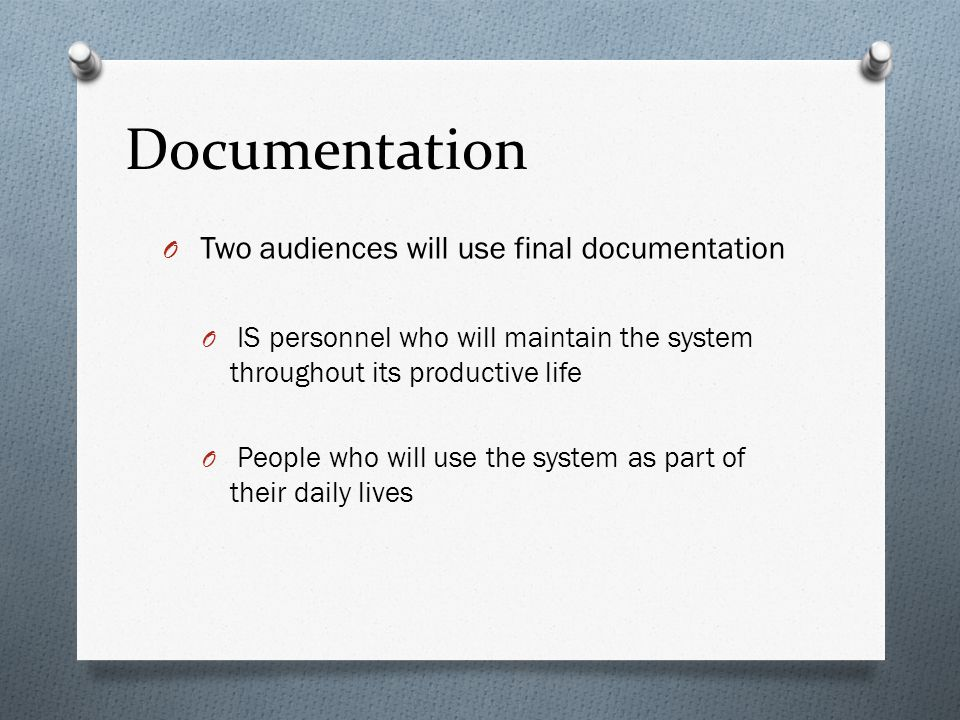 Documentation Two audiences will use final documentation