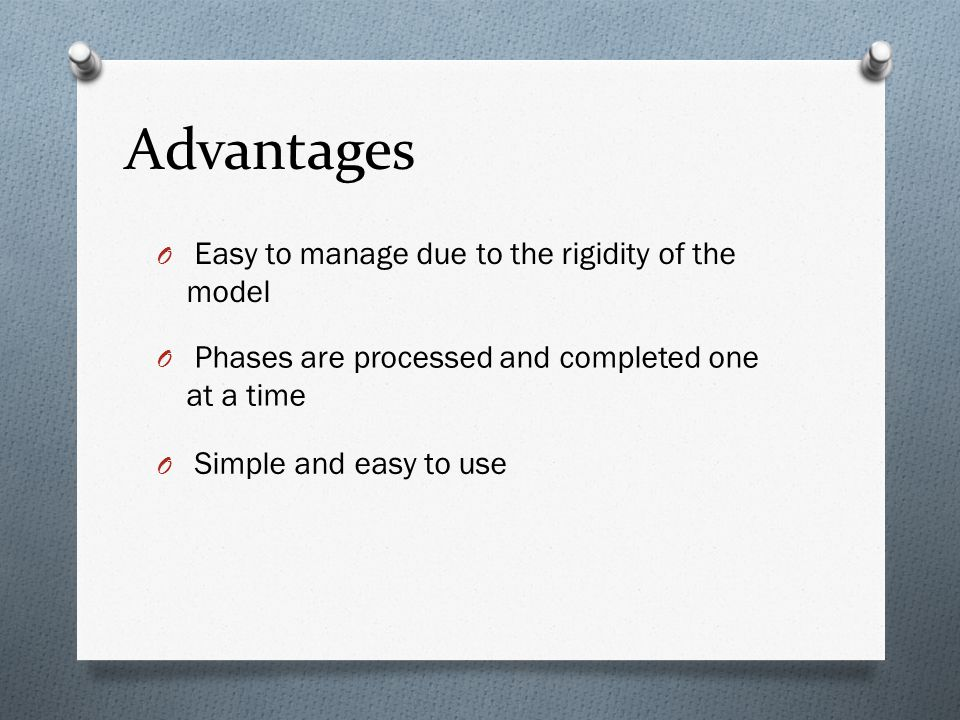 Advantages Easy to manage due to the rigidity of the model